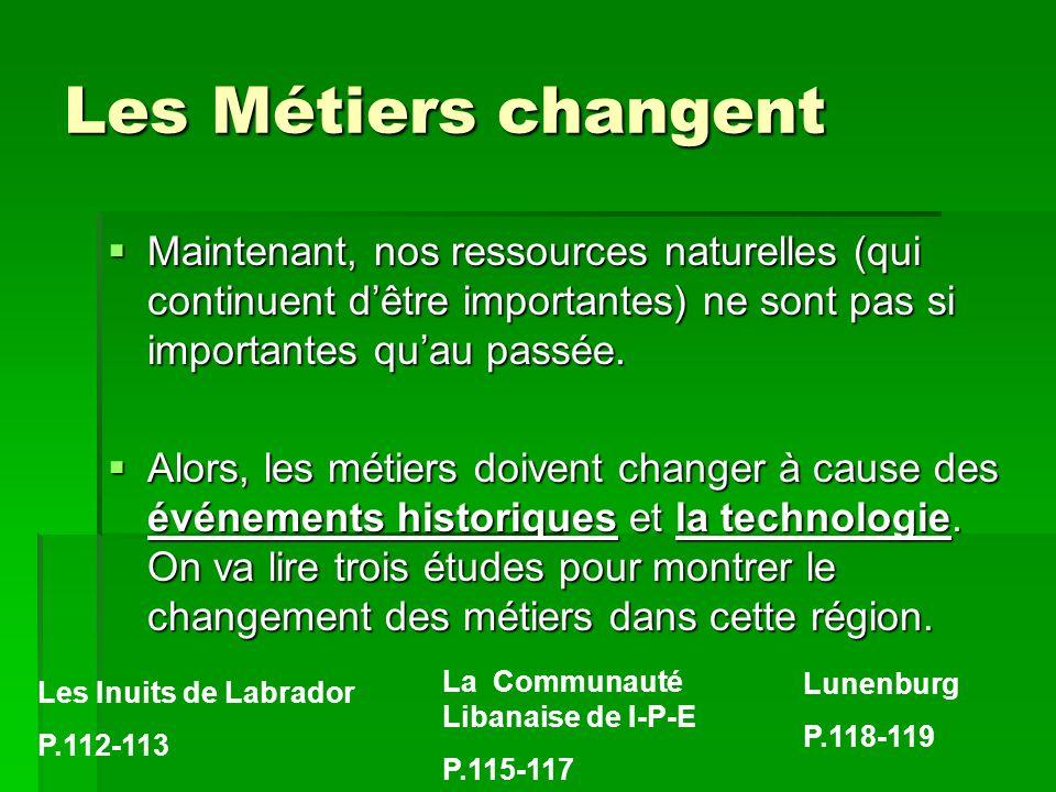 Les Métiers changent Maintenant, nos ressources naturelles (qui continuent dêtre importantes) ne sont pas si importantes quau passée. Maintenant, nos