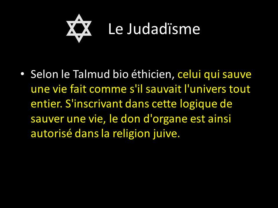 Le Judadïsme Selon le Talmud bio éthicien, celui qui sauve une vie fait comme s il sauvait l univers tout entier.
