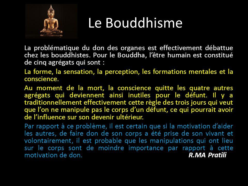 Le Bouddhisme La problématique du don des organes est effectivement débattue chez les bouddhistes.