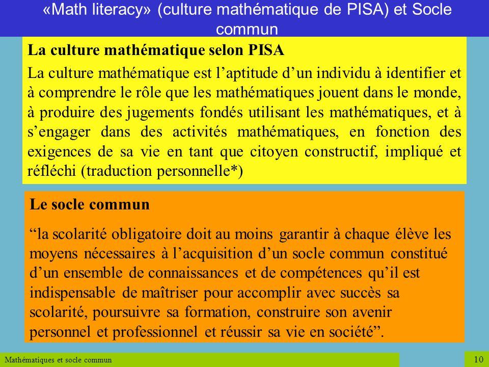 Mathématiques et socle commun 10 La culture mathématique selon PISA La culture mathématique est laptitude dun individu à identifier et à comprendre le