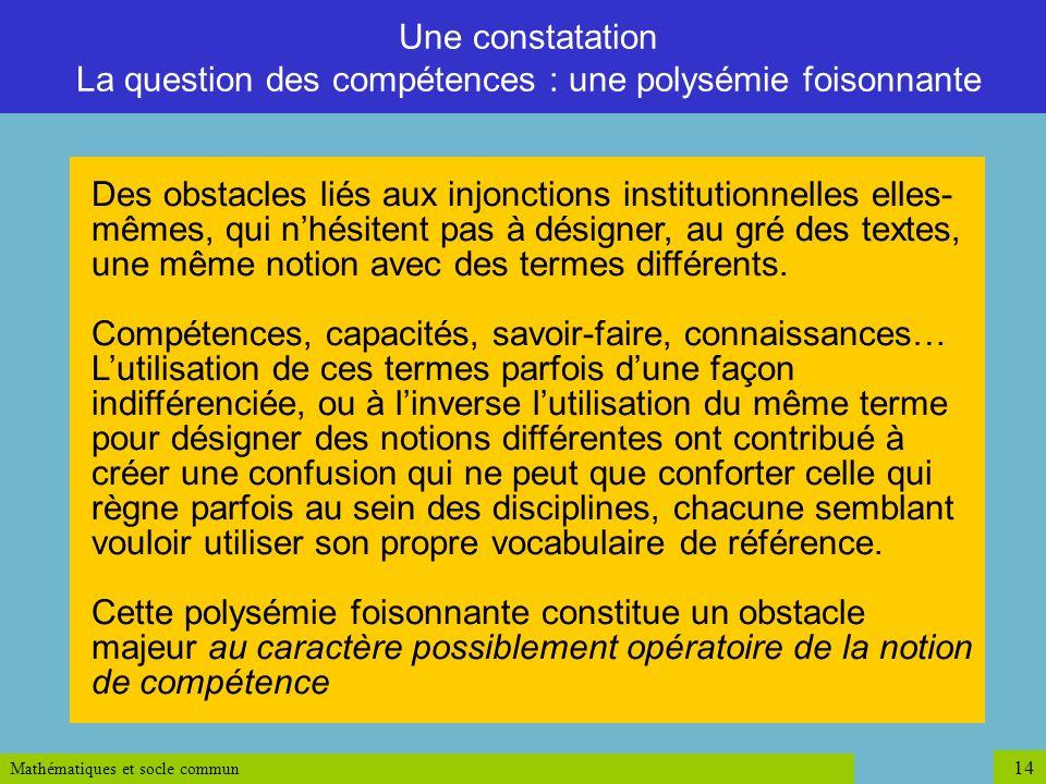 Mathématiques et socle commun 14 Des obstacles liés aux injonctions institutionnelles elles- mêmes, qui nhésitent pas à désigner, au gré des textes, u