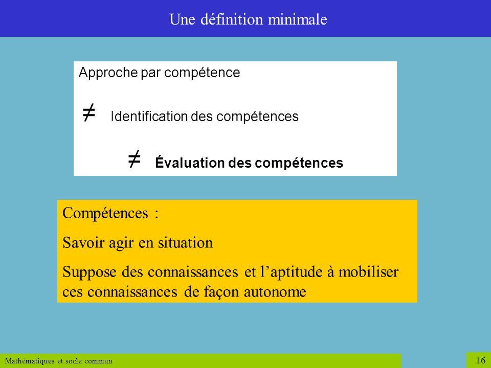 Mathématiques et socle commun 16 Approche par compétence Identification des compétences Évaluation des compétences Compétences : Savoir agir en situat