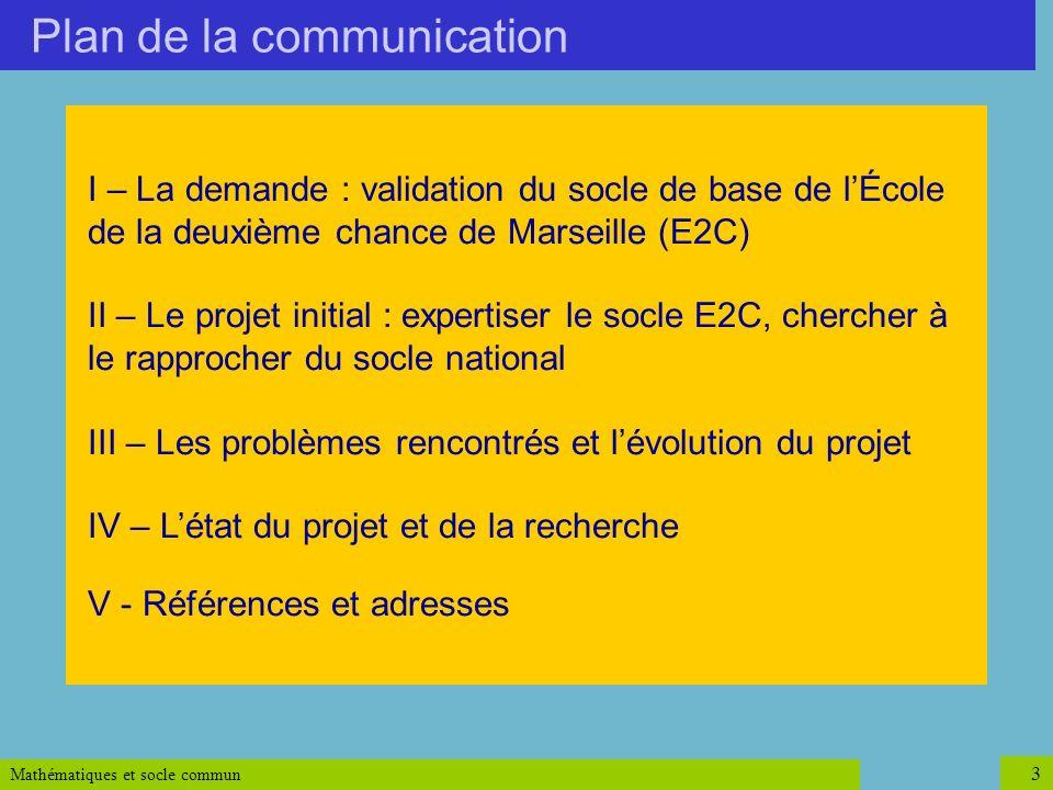 Mathématiques et socle commun 3 Plan de la communication I – La demande : validation du socle de base de lÉcole de la deuxième chance de Marseille (E2
