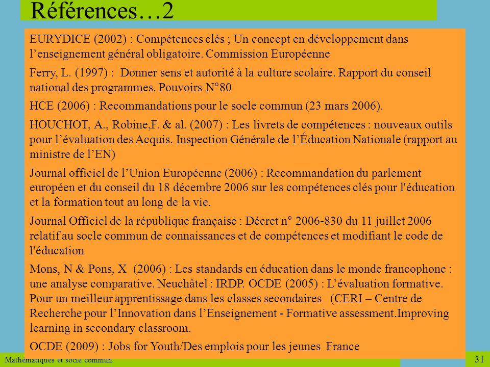 Mathématiques et socle commun 31 Références…2 EURYDICE (2002) : Compétences clés ; Un concept en développement dans lenseignement général obligatoire.