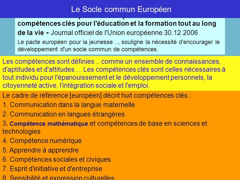 Mathématiques et socle commun 7 Le cadre de référence [européen] décrit huit compétences clés : 1. Communication dans la langue maternelle 2. Communic