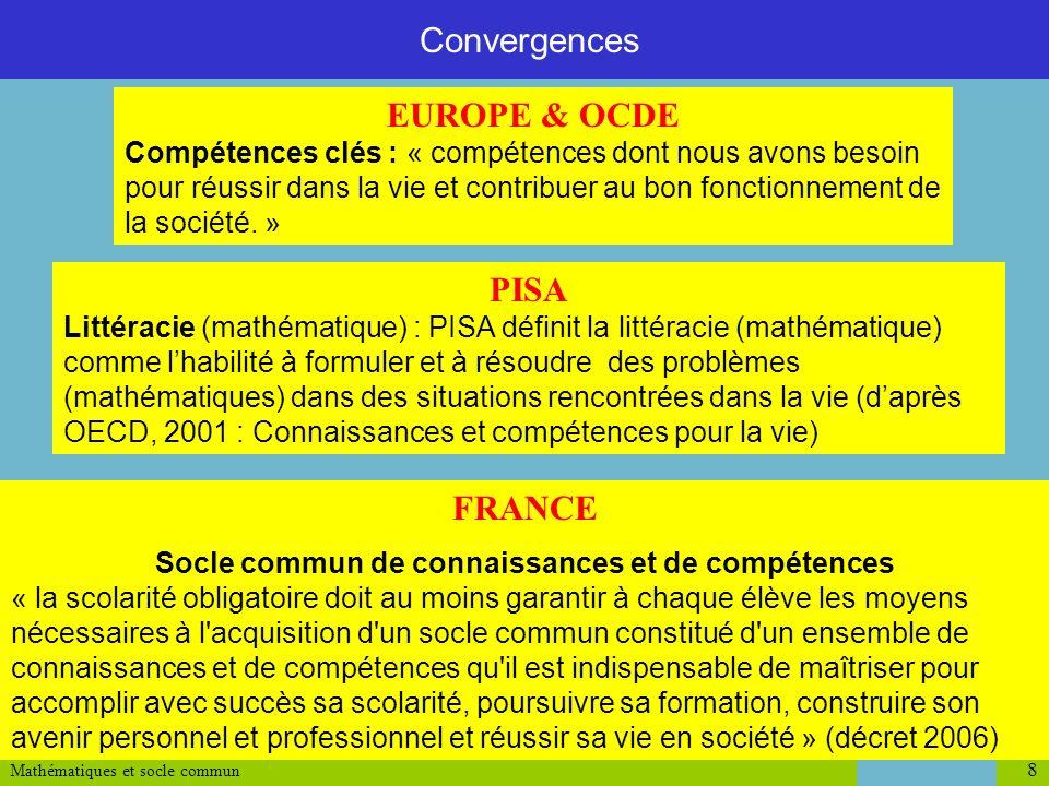 Mathématiques et socle commun 8 Convergences EUROPE & OCDE Compétences clés : « compétences dont nous avons besoin pour réussir dans la vie et contrib