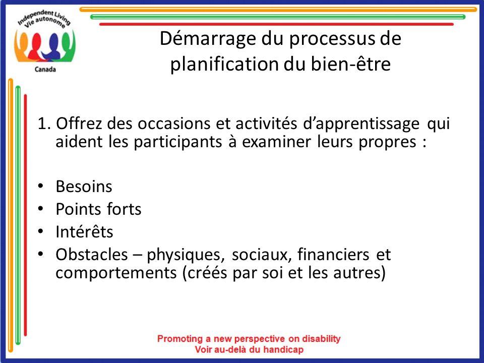 Démarrage du processus de planification du bien-être 1. Offrez des occasions et activités dapprentissage qui aident les participants à examiner leurs