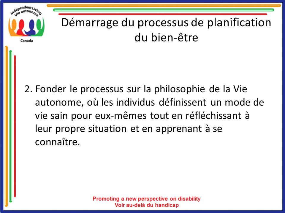 Démarrage du processus de planification du bien-être 2. Fonder le processus sur la philosophie de la Vie autonome, où les individus définissent un mod