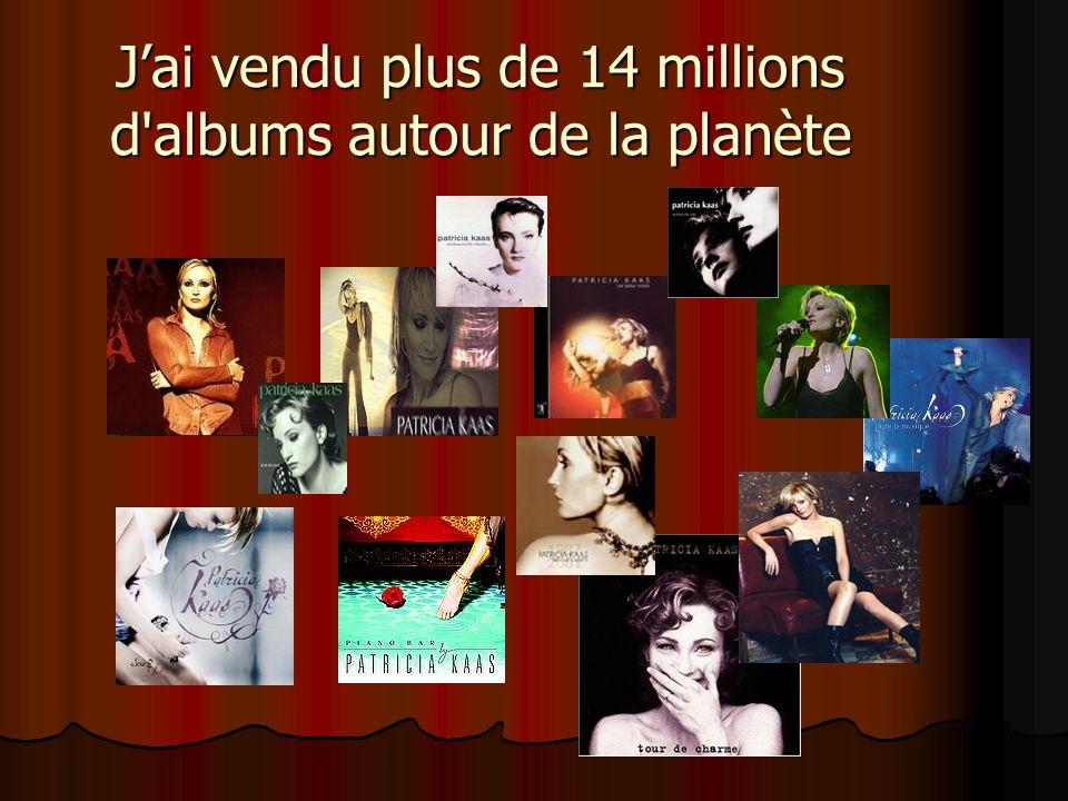 Jai vendu plus de 14 millions d'albums autour de la planète