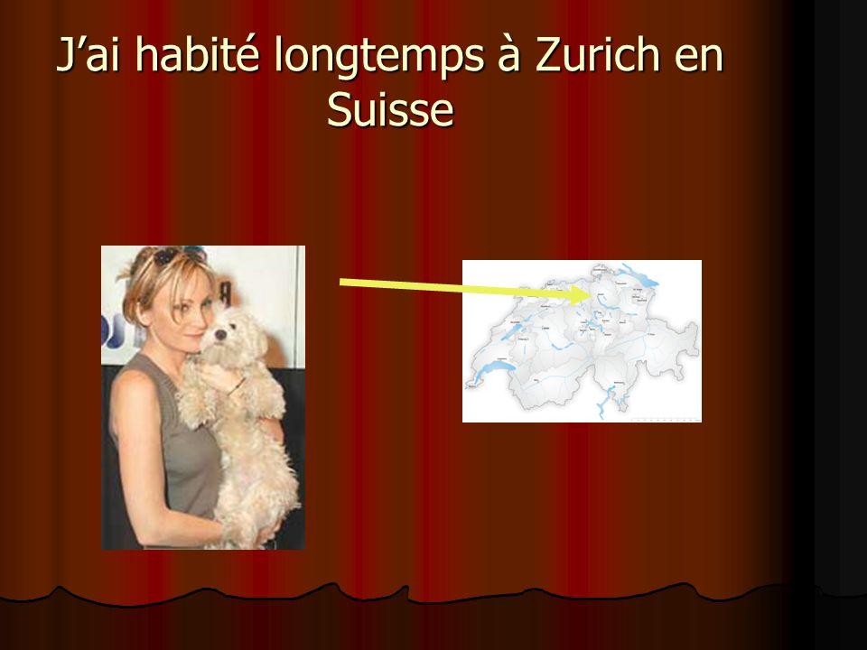 Jai habité longtemps à Zurich en Suisse