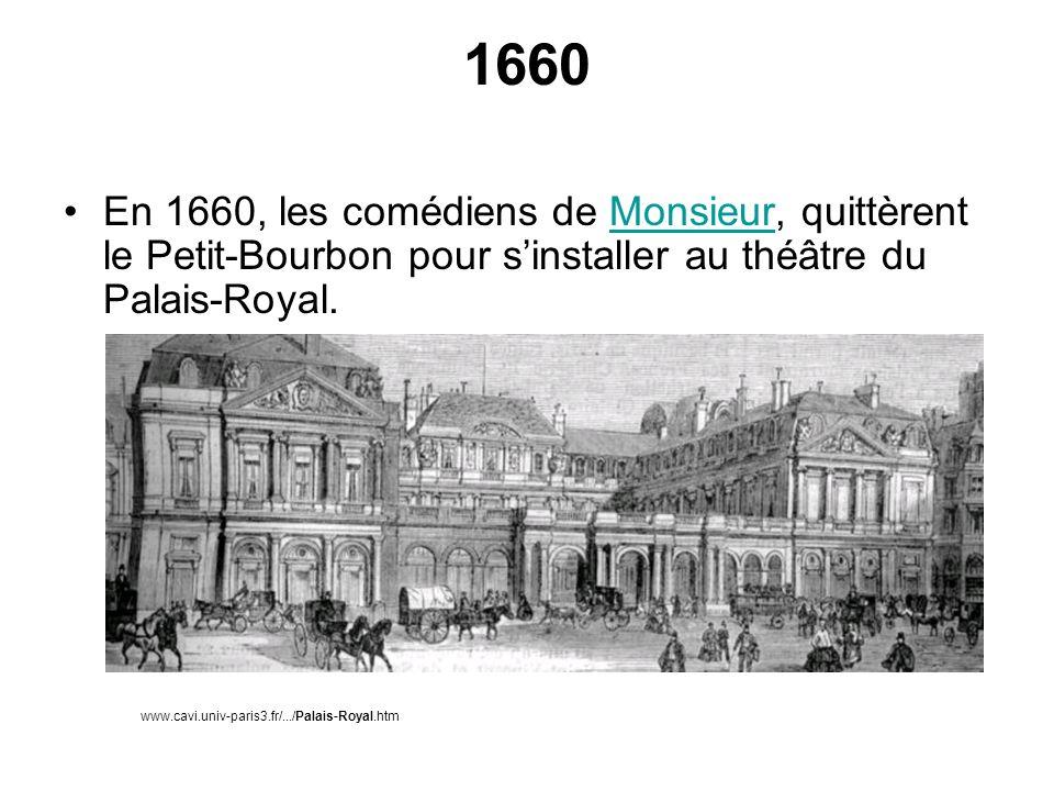 1660 En 1660, les comédiens de Monsieur, quittèrent le Petit-Bourbon pour sinstaller au théâtre du Palais-Royal. Monsieur www.cavi.univ-paris3.fr/.../