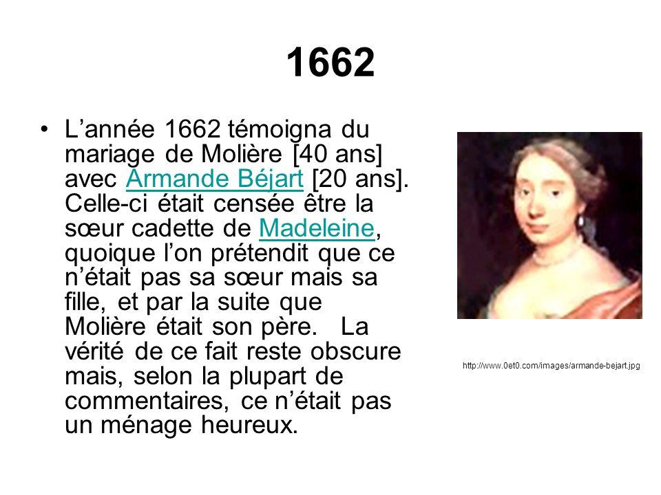 1662 Lannée 1662 témoigna du mariage de Molière [40 ans] avec Armande Béjart [20 ans]. Celle-ci était censée être la sœur cadette de Madeleine, quoiqu