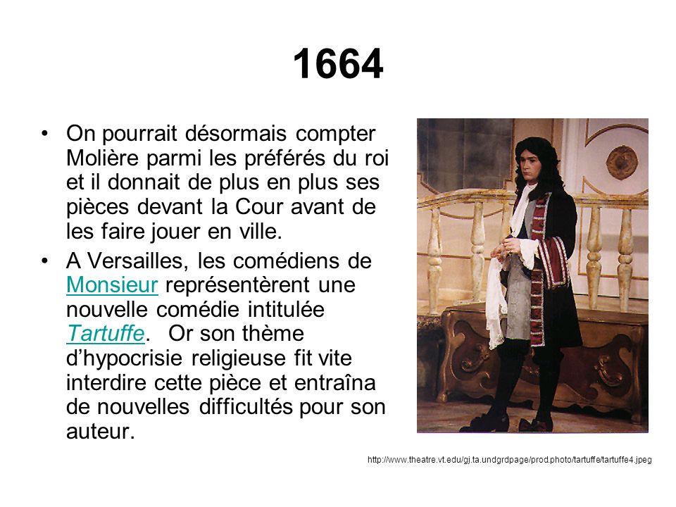 1664 On pourrait désormais compter Molière parmi les préférés du roi et il donnait de plus en plus ses pièces devant la Cour avant de les faire jouer