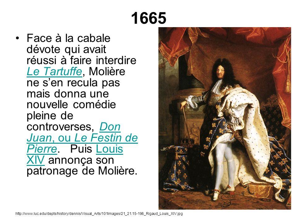 1665 Face à la cabale dévote qui avait réussi à faire interdire Le Tartuffe, Molière ne sen recula pas mais donna une nouvelle comédie pleine de contr