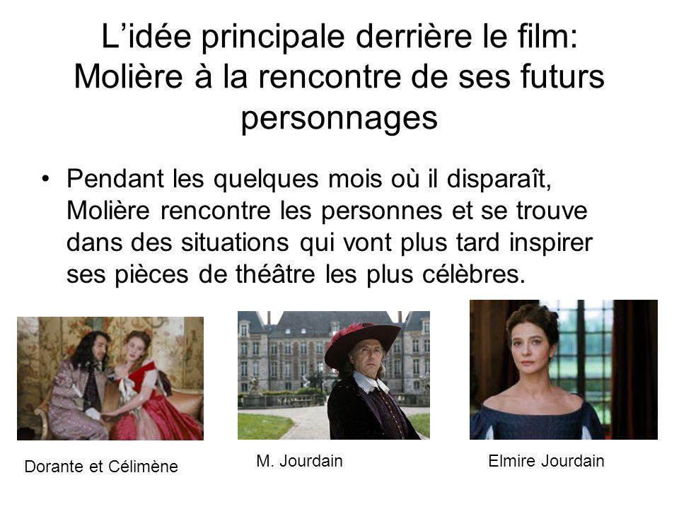 Lidée principale derrière le film: Molière à la rencontre de ses futurs personnages Pendant les quelques mois où il disparaît, Molière rencontre les p