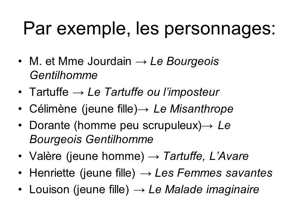 Par exemple, les personnages: M. et Mme Jourdain Le Bourgeois Gentilhomme Tartuffe Le Tartuffe ou limposteur Célimène (jeune fille) Le Misanthrope Dor