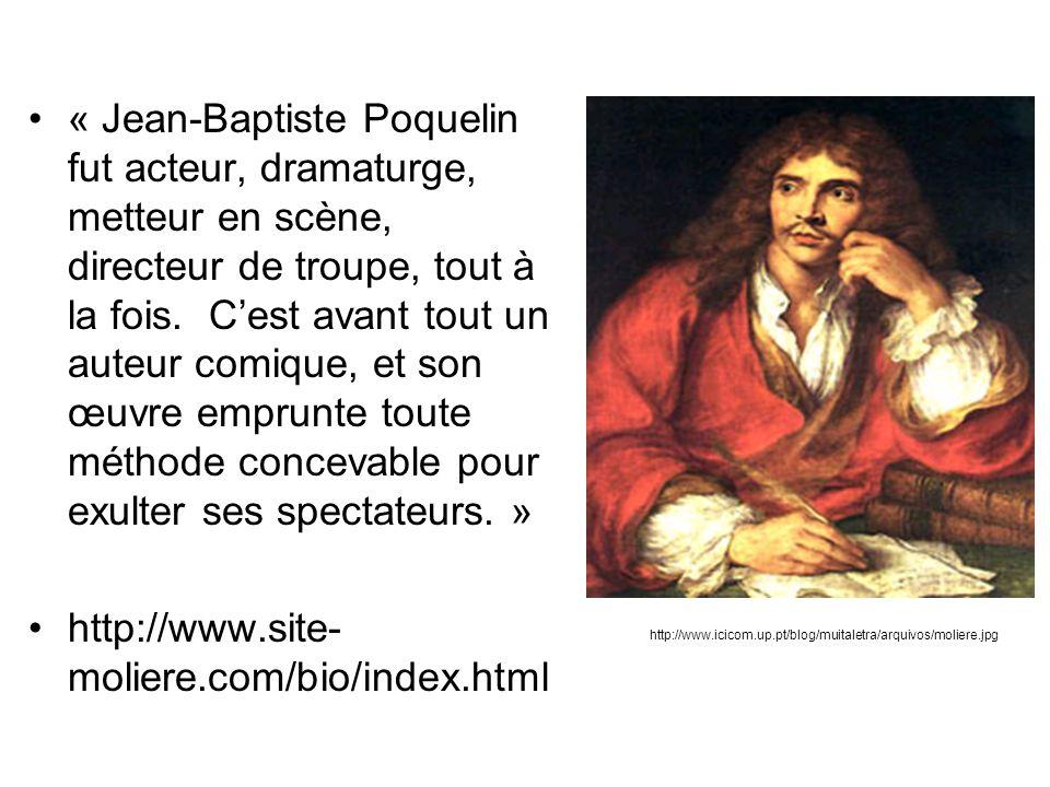 « Jean-Baptiste Poquelin fut acteur, dramaturge, metteur en scène, directeur de troupe, tout à la fois. Cest avant tout un auteur comique, et son œuvr