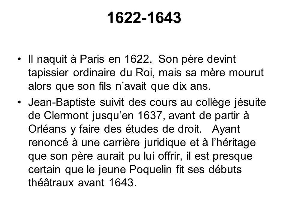 1622-1643 Il naquit à Paris en 1622. Son père devint tapissier ordinaire du Roi, mais sa mère mourut alors que son fils navait que dix ans. Jean-Bapti