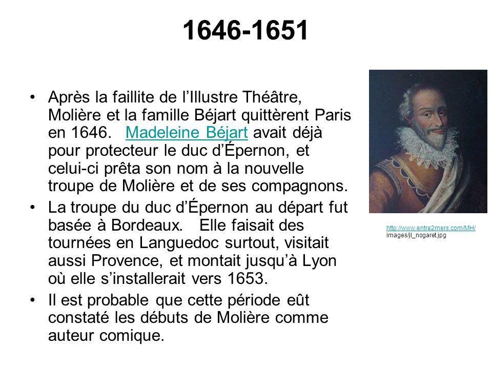 1646-1651 Après la faillite de lIllustre Théâtre, Molière et la famille Béjart quittèrent Paris en 1646. Madeleine Béjart avait déjà pour protecteur l