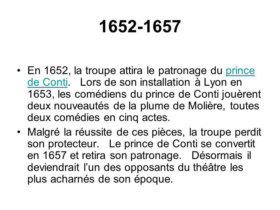 1652-1657 En 1652, la troupe attira le patronage du prince de Conti. Lors de son installation à Lyon en 1653, les comédiens du prince de Conti jouèren