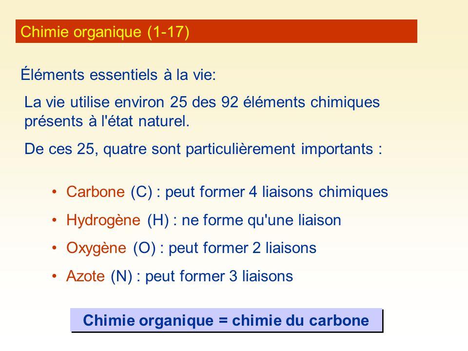 Chimie organique (1-17) Éléments essentiels à la vie: La vie utilise environ 25 des 92 éléments chimiques présents à l'état naturel. De ces 25, quatre