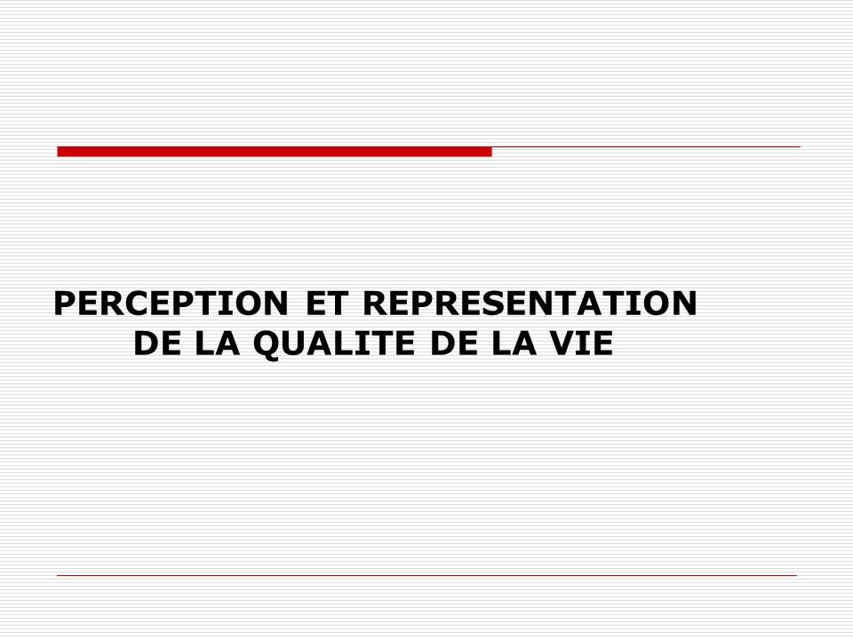 PERCEPTION ET REPRESENTATION DE LA QUALITE DE LA VIE