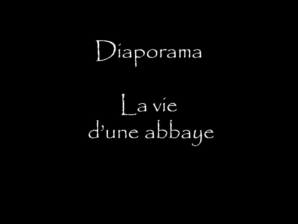 Diaporama La vie dune abbaye
