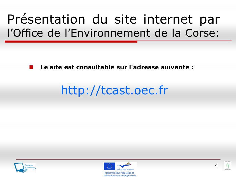 4 Présentation du site internet par lOffice de lEnvironnement de la Corse: Le site est consultable sur ladresse suivante : http://tcast.oec.fr