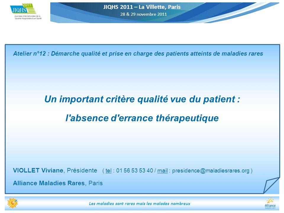 JIQHS 2011 – La Villette, Paris 28 & 29 novembre 2011 Les maladies sont rares mais les malades nombreux Atelier n°12 : Démarche qualité et prise en ch