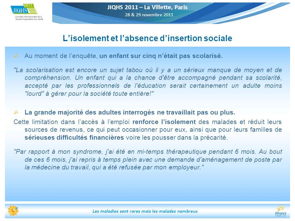 JIQHS 2011 – La Villette, Paris 28 & 29 novembre 2011 Les maladies sont rares mais les malades nombreux Lisolement et labsence dinsertion sociale Au m