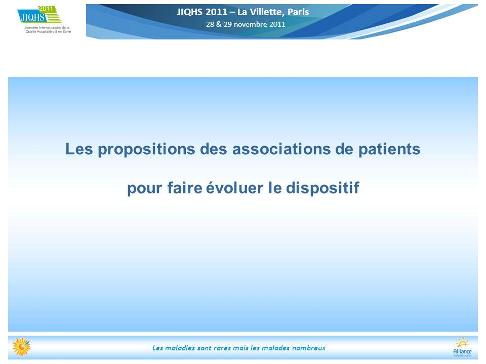 JIQHS 2011 – La Villette, Paris 28 & 29 novembre 2011 Les maladies sont rares mais les malades nombreux Les propositions des associations de patients