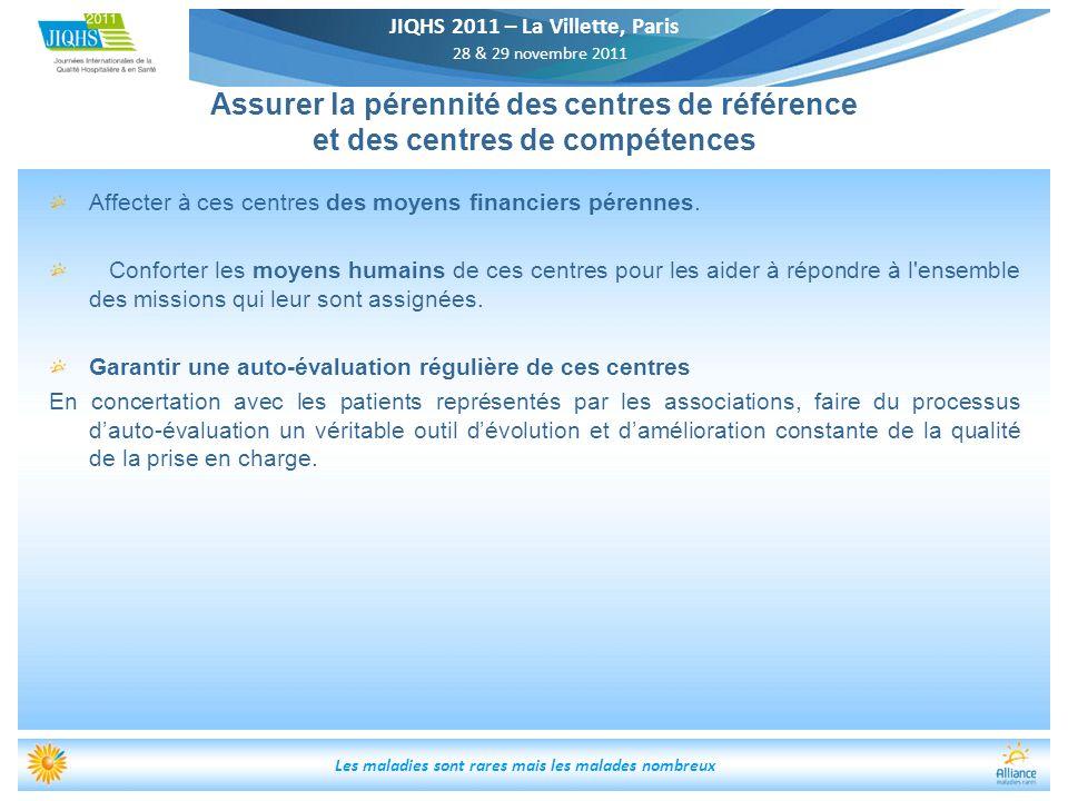 JIQHS 2011 – La Villette, Paris 28 & 29 novembre 2011 Les maladies sont rares mais les malades nombreux Assurer la pérennité des centres de référence