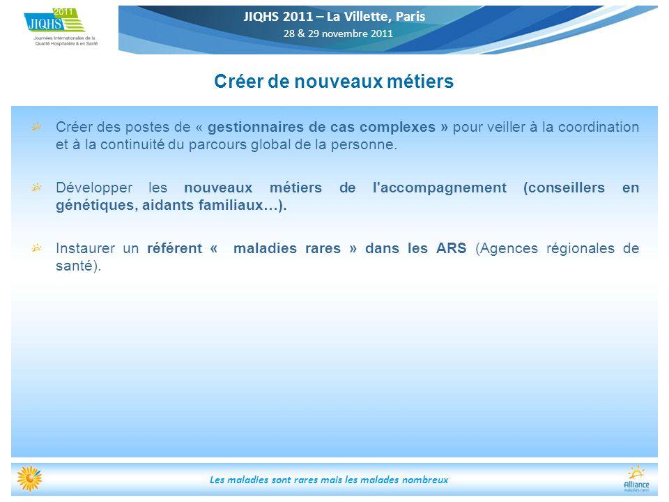 JIQHS 2011 – La Villette, Paris 28 & 29 novembre 2011 Les maladies sont rares mais les malades nombreux Créer des postes de « gestionnaires de cas com