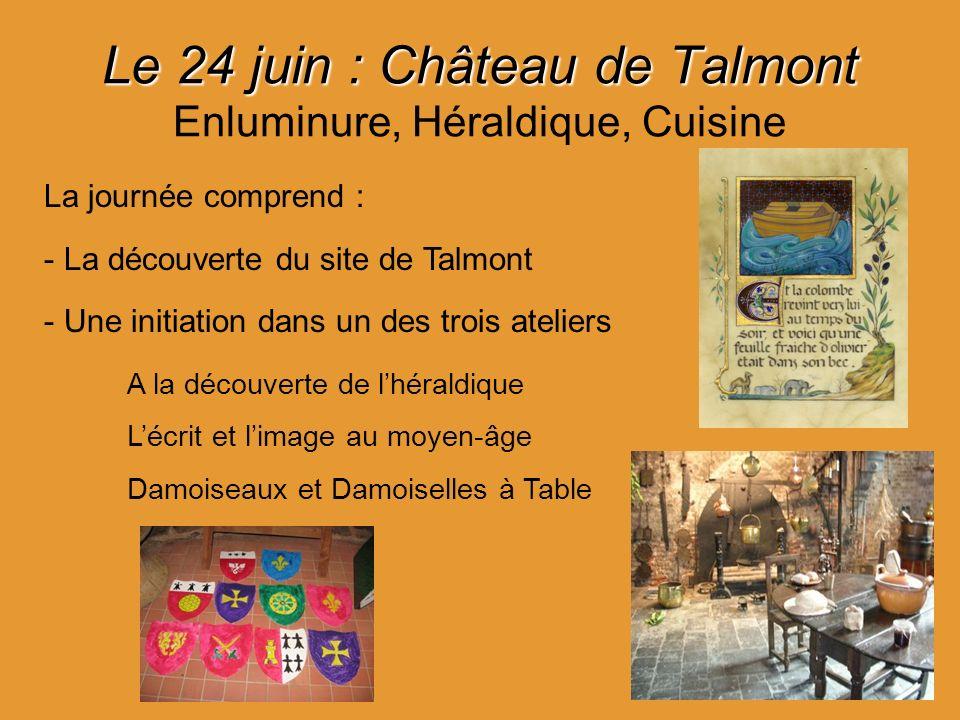 Le 24 juin : Château de Talmont Le 24 juin : Château de Talmont Enluminure, Héraldique, Cuisine La journée comprend : - La découverte du site de Talmo