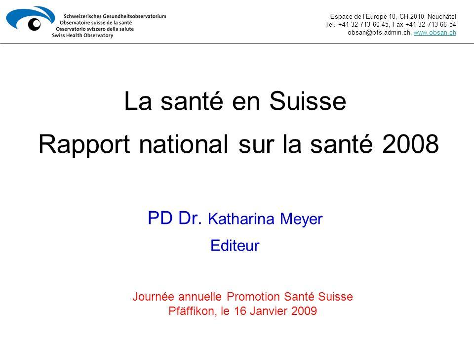 La santé en Suisse Rapport national sur la santé 2008 PD Dr. Katharina Meyer Editeur Espace de lEurope 10, CH-2010 Neuchâtel Tel. +41 32 713 60 45, Fa