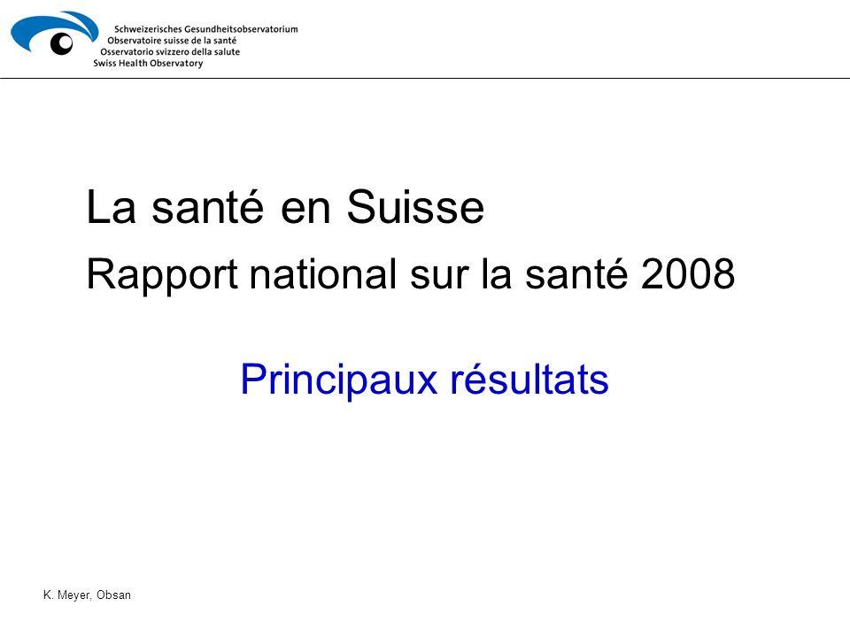La santé en Suisse Rapport national sur la santé 2008 Principaux résultats K. Meyer, Obsan