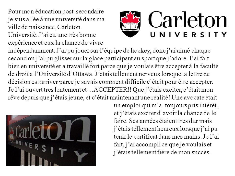 Pour mon éducation post-secondaire je suis allée à une université dans ma ville de naissance, Carleton Université.
