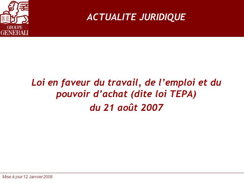 Mise à jour 12 Janvier 2008 ACTUALITE JURIDIQUE Loi en faveur du travail, de lemploi et du pouvoir dachat (dite loi TEPA) du 21 août 2007