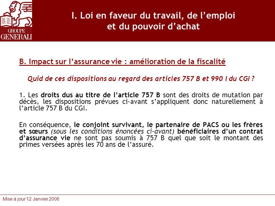 Mise à jour 12 Janvier 2008 I. Loi en faveur du travail, de lemploi et du pouvoir dachat B. Impact sur lassurance vie : amélioration de la fiscalité Q
