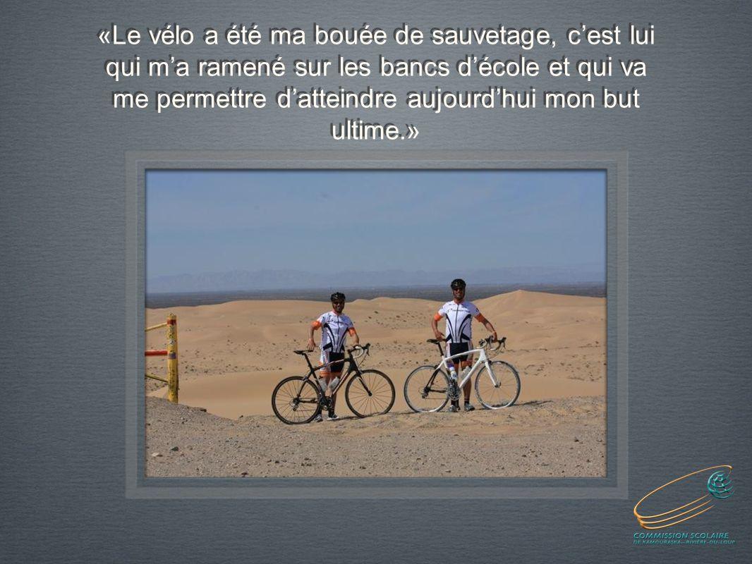«Le vélo a été ma bouée de sauvetage, cest lui qui ma ramené sur les bancs décole et qui va me permettre datteindre aujourdhui mon but ultime.»