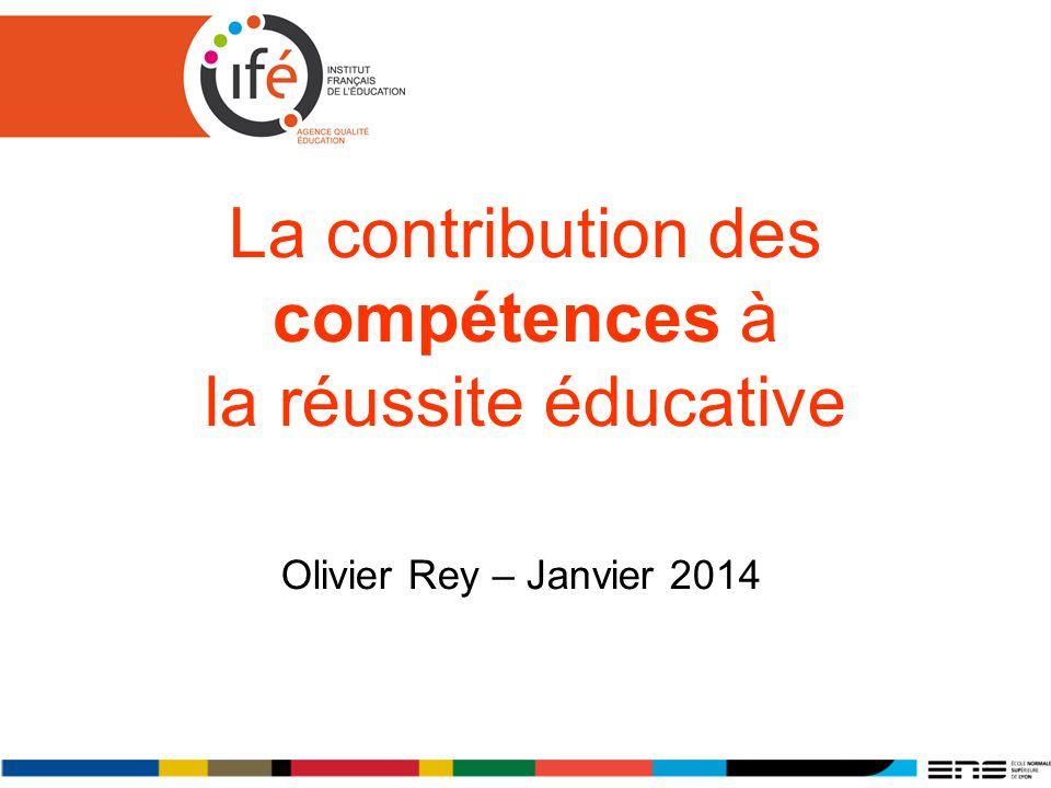 La contribution des compétences à la réussite éducative Olivier Rey – Janvier 2014