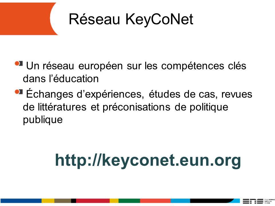 Réseau KeyCoNet Un réseau européen sur les compétences clés dans léducation Échanges dexpériences, études de cas, revues de littératures et préconisations de politique publique http://keyconet.eun.org
