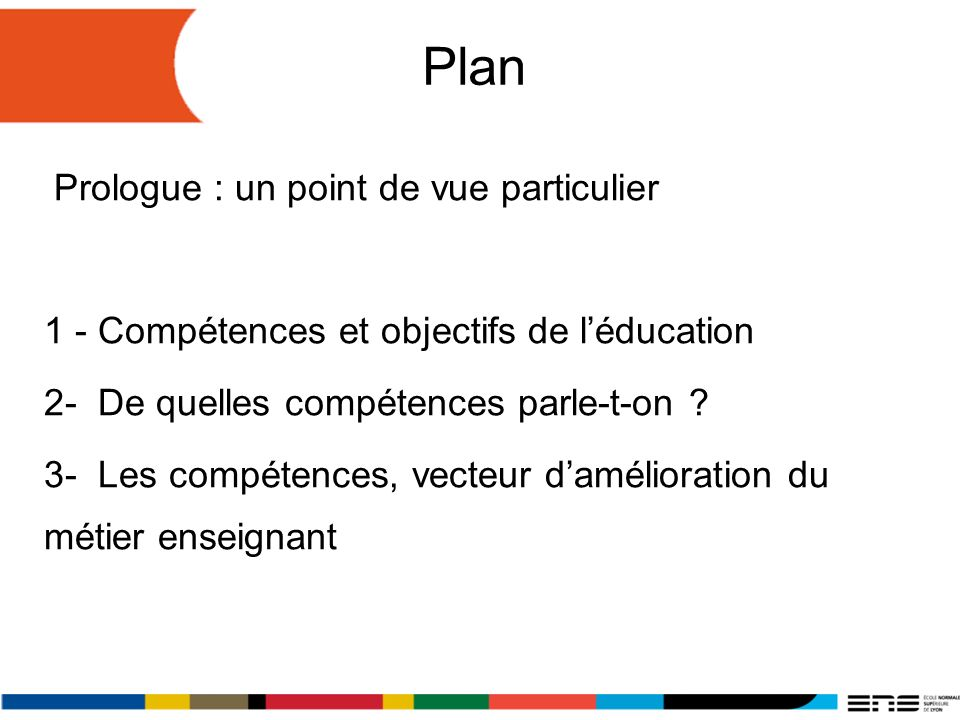 Plan Prologue : un point de vue particulier 1 - Compétences et objectifs de léducation 2- De quelles compétences parle-t-on .