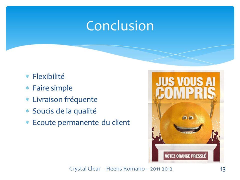 Flexibilité Faire simple Livraison fréquente Soucis de la qualité Ecoute permanente du client Conclusion 13 Crystal Clear – Heens Romano – 2011-2012