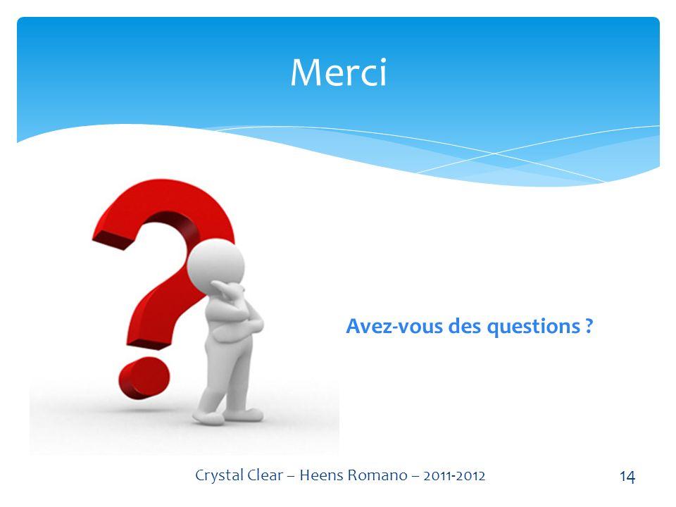 Avez-vous des questions ? Merci 14 Crystal Clear – Heens Romano – 2011-2012