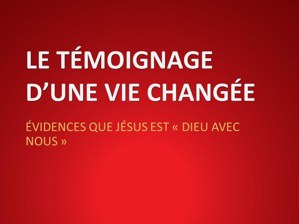 LE TÉMOIGNAGE DUNE VIE CHANGÉE ÉVIDENCES QUE JÉSUS EST « DIEU AVEC NOUS »
