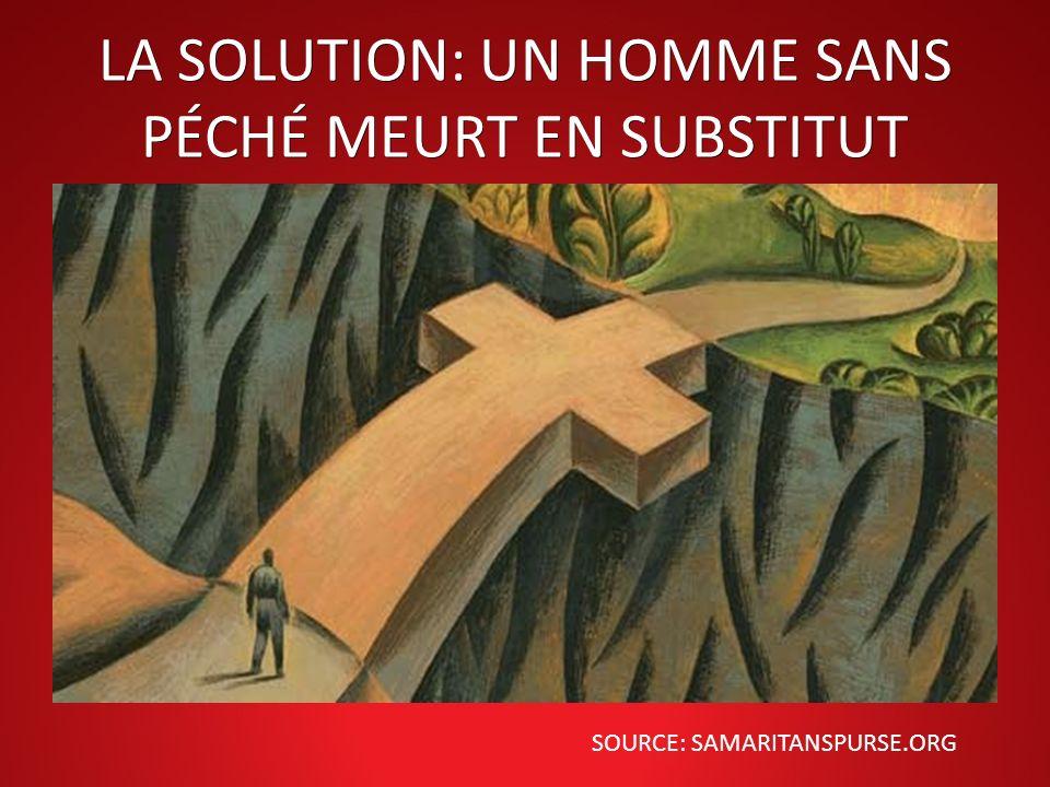 LA SOLUTION: UN HOMME SANS PÉCHÉ MEURT EN SUBSTITUT SOURCE: SAMARITANSPURSE.ORG