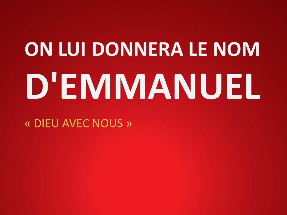 ON LUI DONNERA LE NOM D'EMMANUEL « DIEU AVEC NOUS »