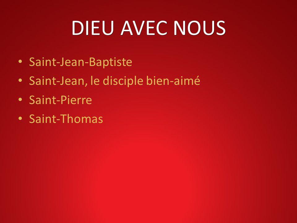 DIEU AVEC NOUS Saint-Jean-Baptiste Saint-Jean, le disciple bien-aimé Saint-Pierre Saint-Thomas