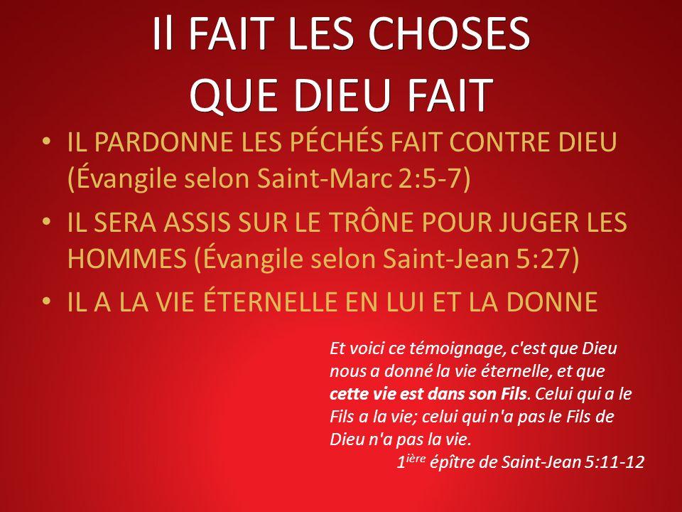 Il FAIT LES CHOSES QUE DIEU FAIT IL PARDONNE LES PÉCHÉS FAIT CONTRE DIEU (Évangile selon Saint-Marc 2:5-7) IL SERA ASSIS SUR LE TRÔNE POUR JUGER LES H
